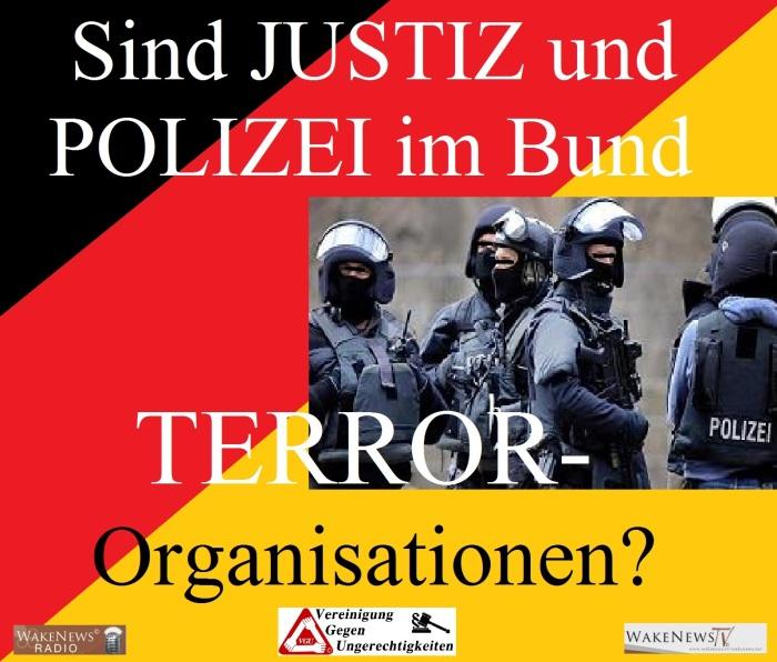 Sind JUSTIZ und POLIZEI im Bund TERROR-Organisationen